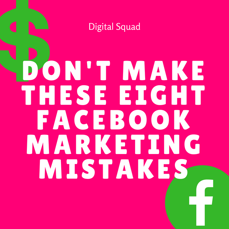DON'T MAKE THESE EIGHT FACEBOOK MARKETING MISTAKES (1)