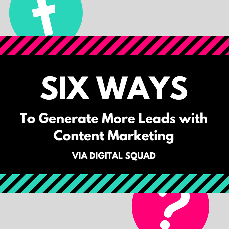 Six Ways to Generate More Leads with Content Marketing