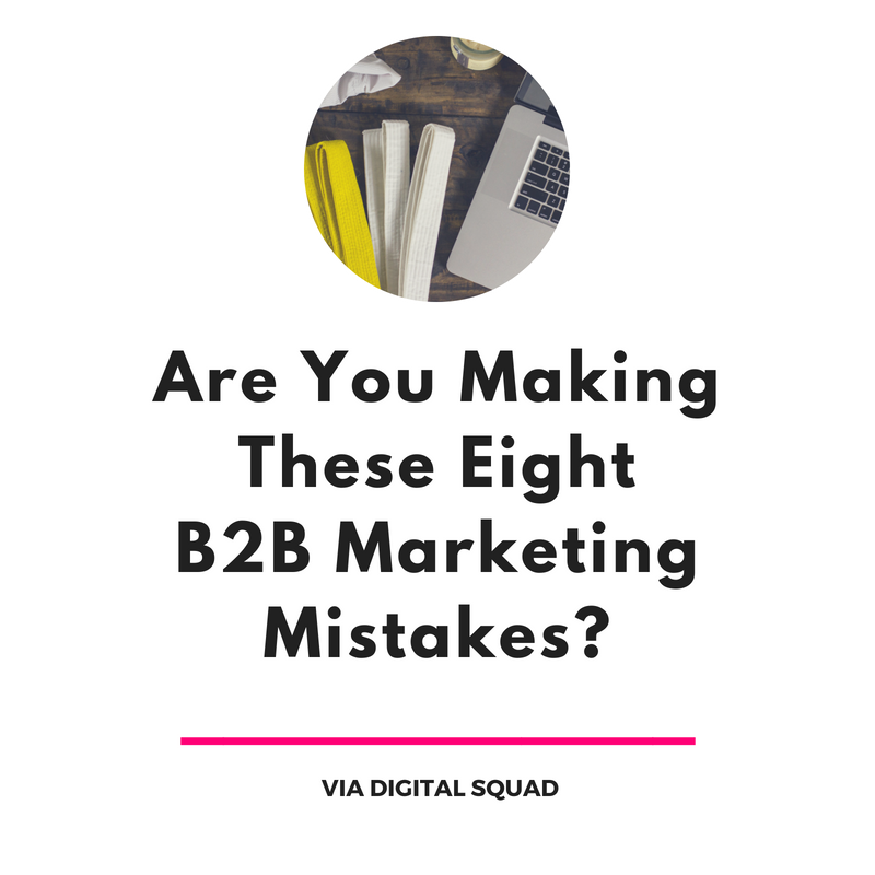 Are You Making these Eight B2B Marketing Mistakes?