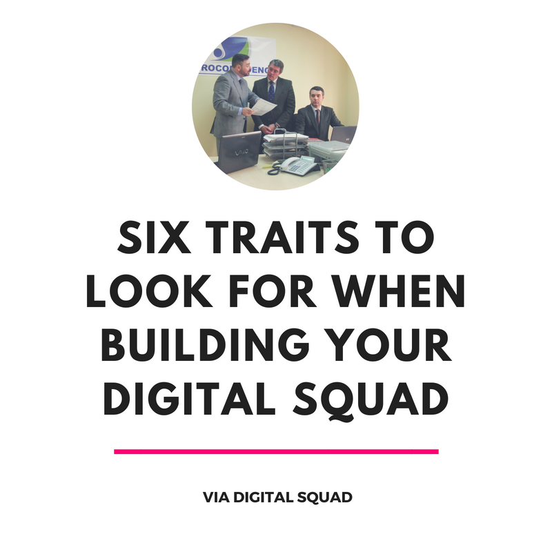 Six Traits To Look For When Building Your Digital Squad
