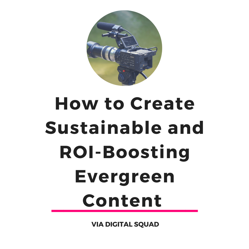 How to Create Sustainable and ROI-Boosting Evergreen Content