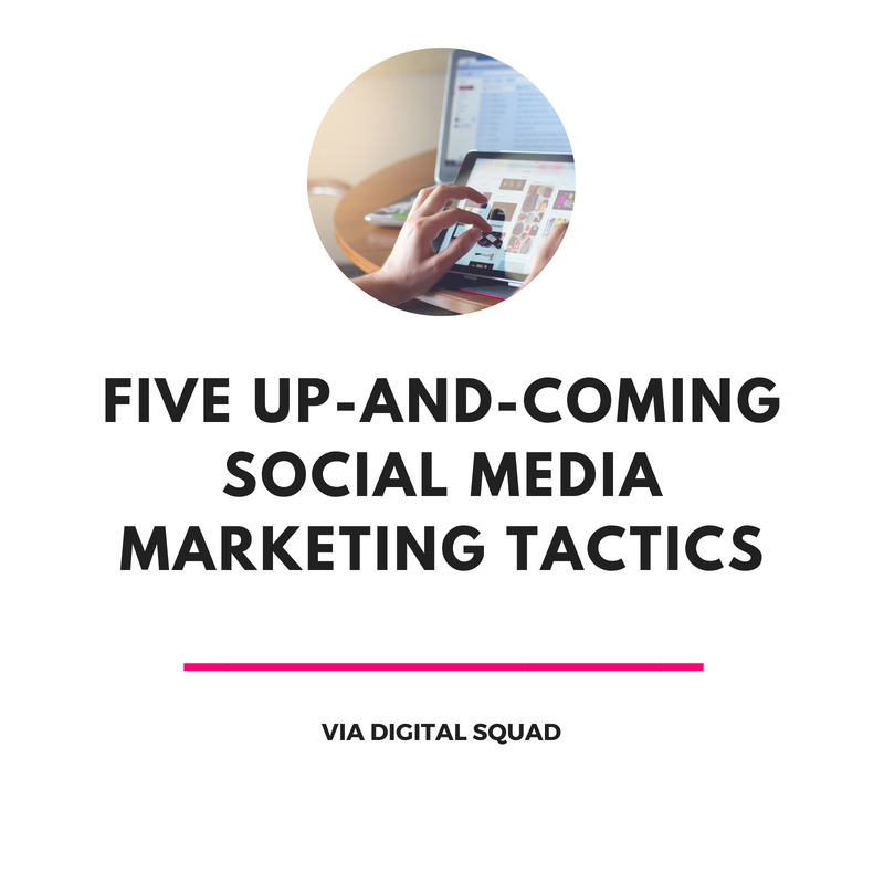 Five Up-and-Coming Social Media Marketing Tactics