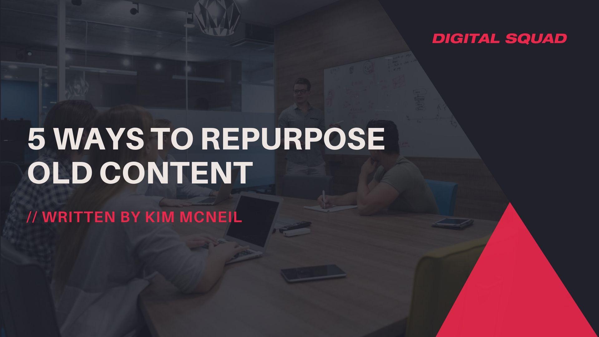 5 Ways to Repurpose Old Content